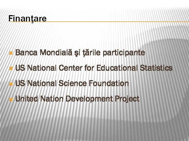 Finanţare Banca Mondială şi ţările participante US National Center for Educational Statistics US National