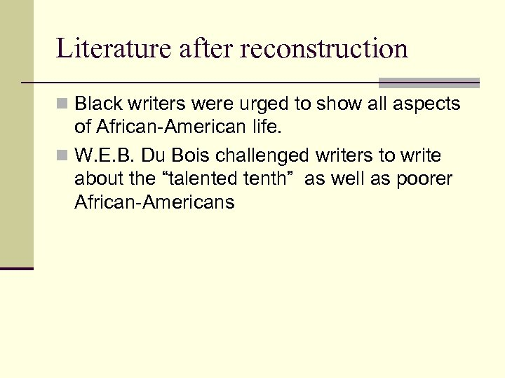 Literature after reconstruction n Black writers were urged to show all aspects of African-American