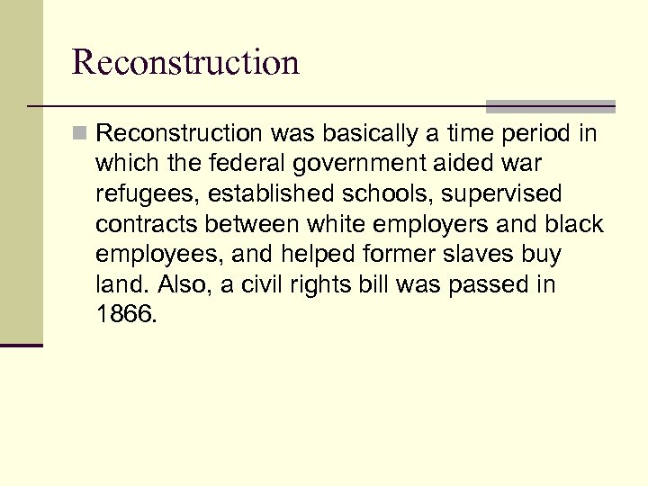 Reconstruction n Reconstruction was basically a time period in which the federal government aided