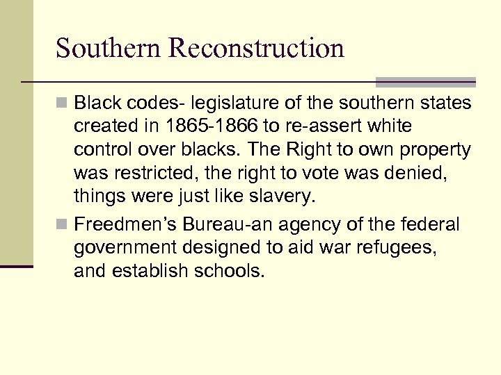 Southern Reconstruction n Black codes- legislature of the southern states created in 1865 -1866