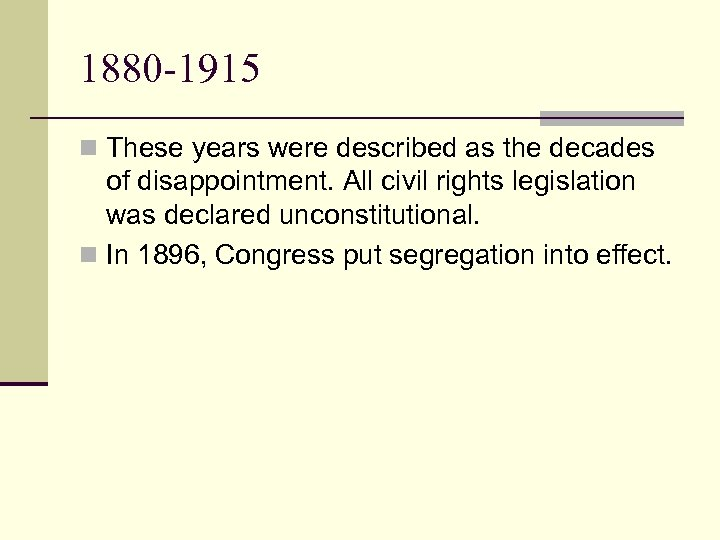 1880 -1915 n These years were described as the decades of disappointment. All civil