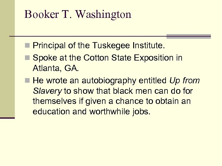 Booker T. Washington n Principal of the Tuskegee Institute. n Spoke at the Cotton