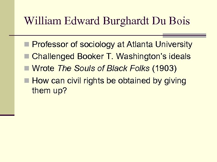 William Edward Burghardt Du Bois n Professor of sociology at Atlanta University n Challenged