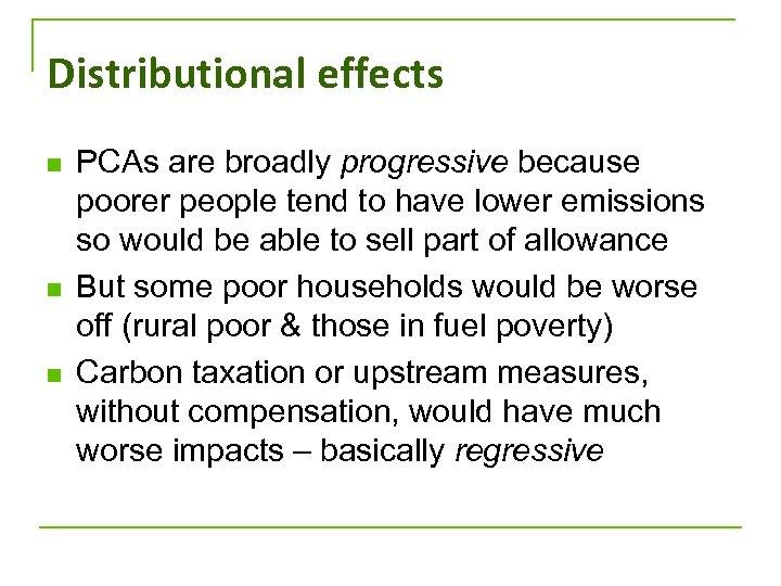 Distributional effects n n n PCAs are broadly progressive because poorer people tend to