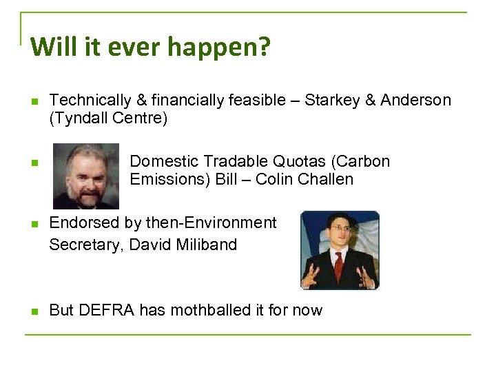 Will it ever happen? n n Technically & financially feasible – Starkey & Anderson