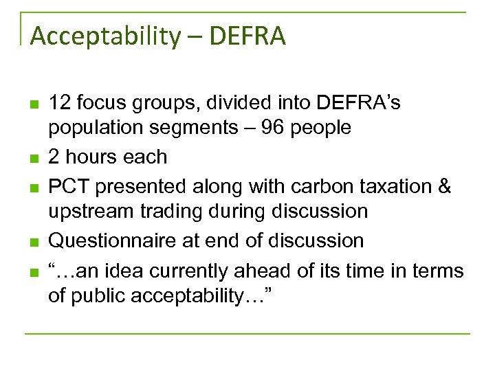 Acceptability – DEFRA n n n 12 focus groups, divided into DEFRA's population segments