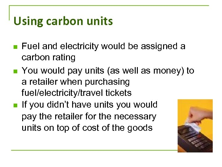 Using carbon units n n n Fuel and electricity would be assigned a carbon