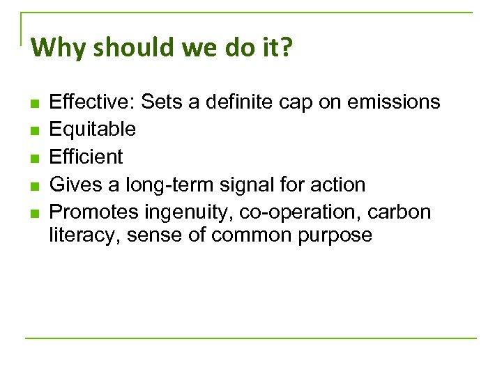 Why should we do it? n n n Effective: Sets a definite cap on