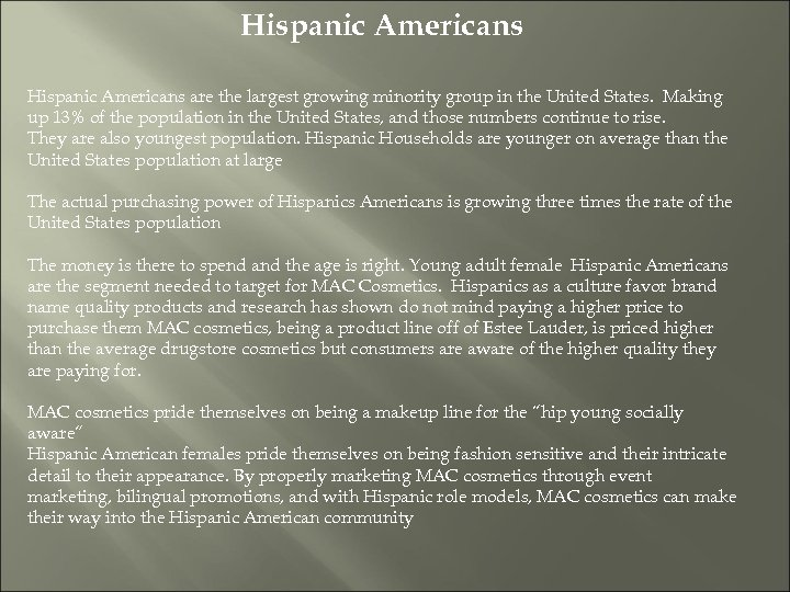 Hispanic Americans are the largest growing minority group in the United States. Making up