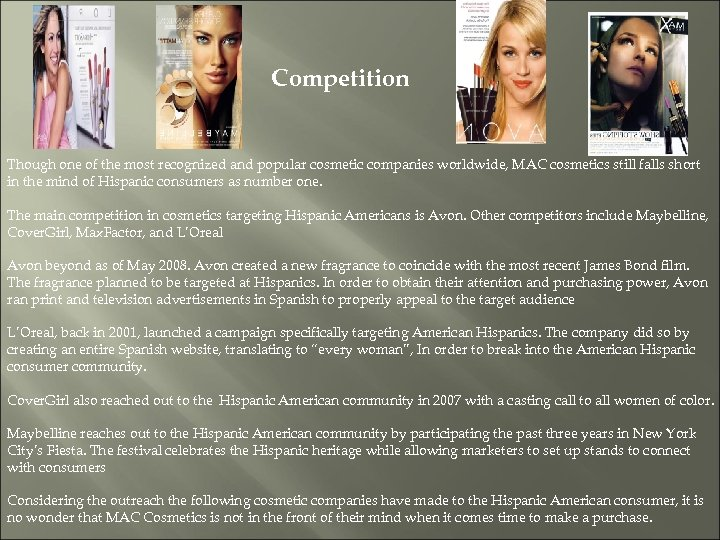 Competition Though one of the most recognized and popular cosmetic companies worldwide, MAC cosmetics