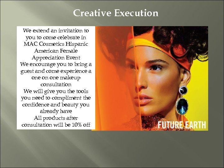 Creative Execution We extend an invitation to you to come celebrate in MAC Cosmetics