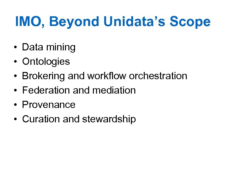 IMO, Beyond Unidata's Scope • • • Data mining Ontologies Brokering and workflow orchestration