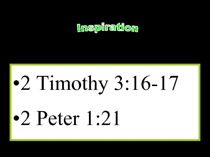 • 2 Timothy 3: 16 -17 • 2 Peter 1: 21