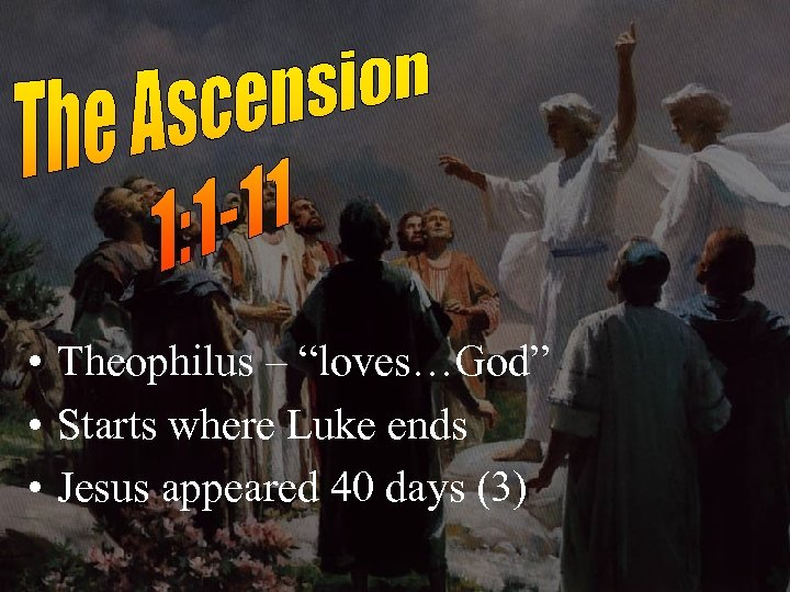 "• Theophilus – ""loves…God"" • Starts where Luke ends • Jesus appeared 40"