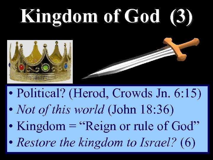 Kingdom of God (3) • Political? (Herod, Crowds Jn. 6: 15) • Not of