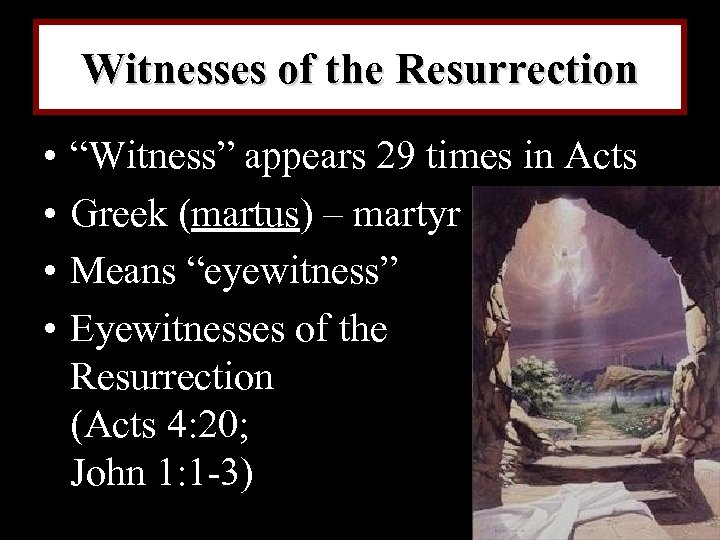 "Witnesses of the Resurrection • • ""Witness"" appears 29 times in Acts Greek (martus)"