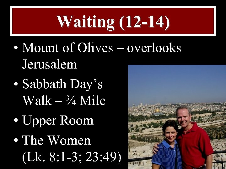 Waiting (12 -14) • Mount of Olives – overlooks Jerusalem • Sabbath Day's Walk