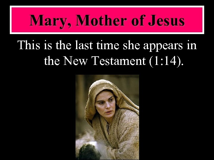 Mary, Mother of Jesus This is the last time she appears in the New