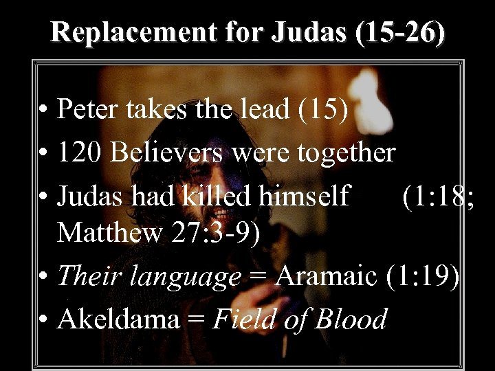 Replacement for Judas (15 -26) • Peter takes the lead (15) • 120 Believers