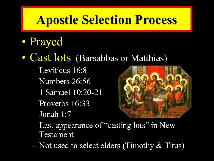 Apostle Selection Process • Prayed • Cast lots (Barsabbas or Matthias) – Leviticus 16:
