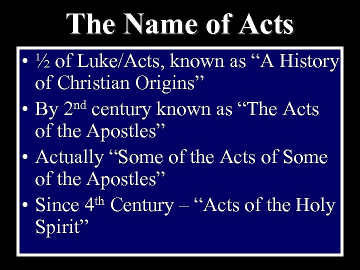 "The Name of Acts • ½ of Luke/Acts, known as ""A History of Christian"