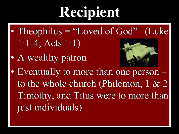 "Recipient • Theophilus = ""Loved of God"" (Luke 1: 1 -4; Acts 1: 1)"