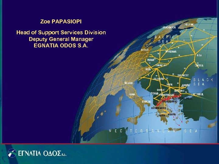 Zoe PAPASIOPI Head of Support Services Division Deputy General Manager EGNATIA ODOS S. A.