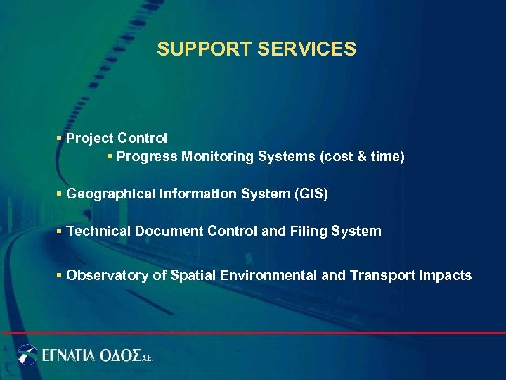 SUPPORT SERVICES § Project Control § Progress Monitoring Systems (cost & time) § Geographical