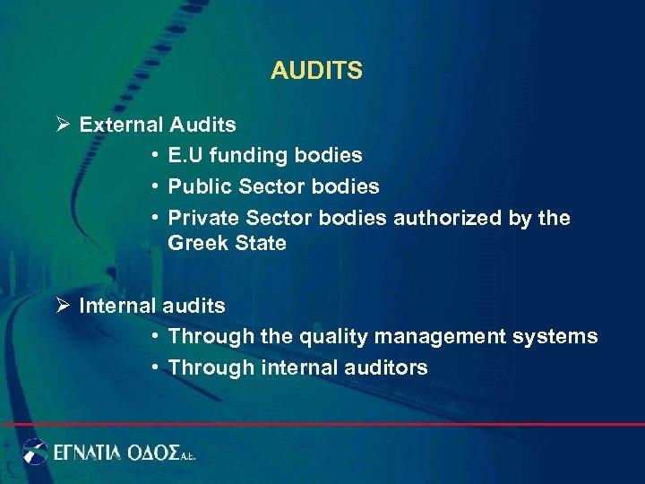 AUDITS Ø External Audits • E. U funding bodies • Public Sector bodies •