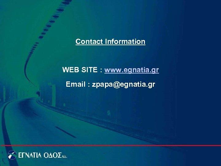 Contact Information WEB SITE : www. egnatia. gr Email : zpapa@egnatia. gr