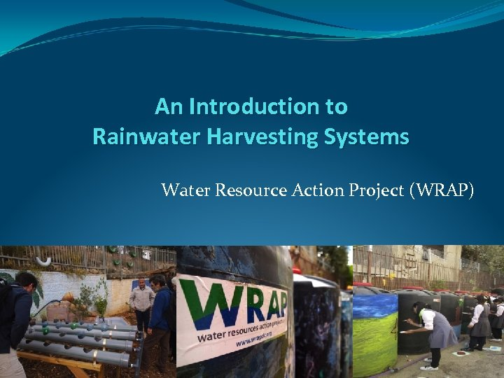 An Introduction to Rainwater Harvesting Systems Water Resource Action Project (WRAP)
