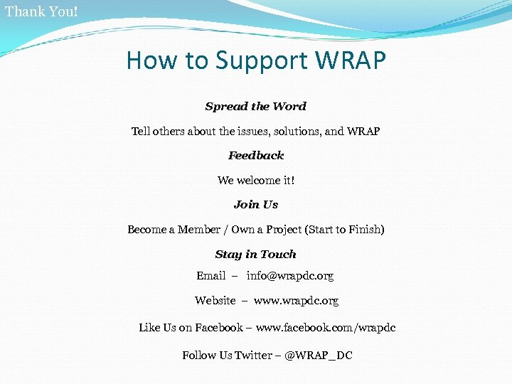 Thank You! How to Support WRAP Spread the Word Tell others about the issues,