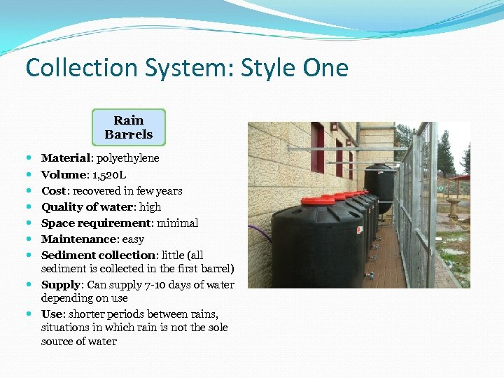 Collection System: Style One Rain Barrels Material: polyethylene Volume: 1, 520 L Cost: recovered