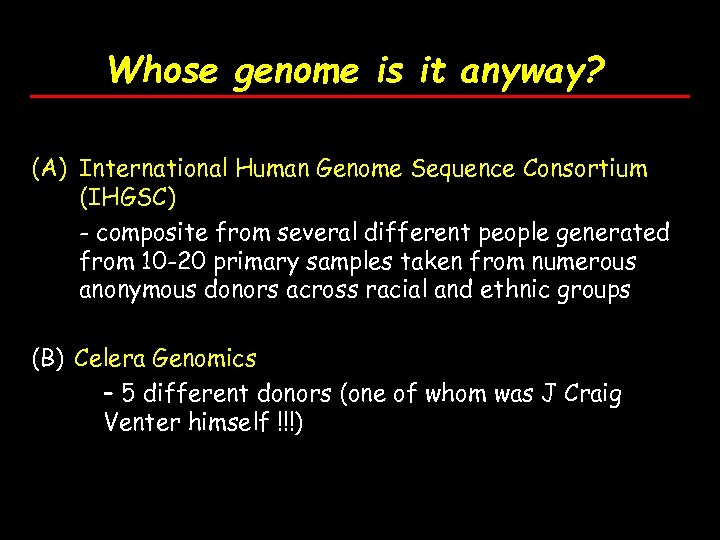 Whose genome is it anyway? (A) International Human Genome Sequence Consortium (IHGSC) - composite