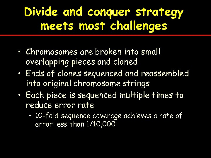 Divide and conquer strategy meets most challenges • Chromosomes are broken into small overlapping