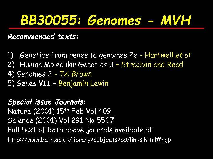 BB 30055: Genomes - MVH Recommended texts: 1) Genetics from genes to genomes 2