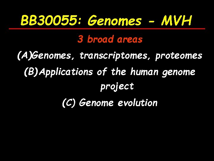 BB 30055: Genomes - MVH 3 broad areas (A)Genomes, transcriptomes, proteomes (B) Applications of
