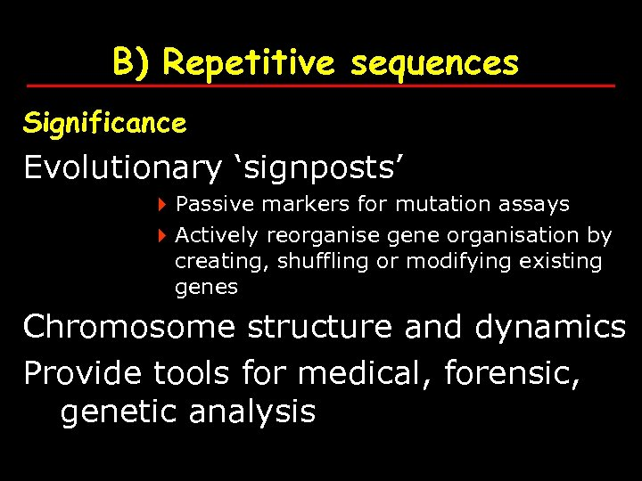 B) Repetitive sequences Significance Evolutionary 'signposts' 4 Passive markers for mutation assays 4 Actively
