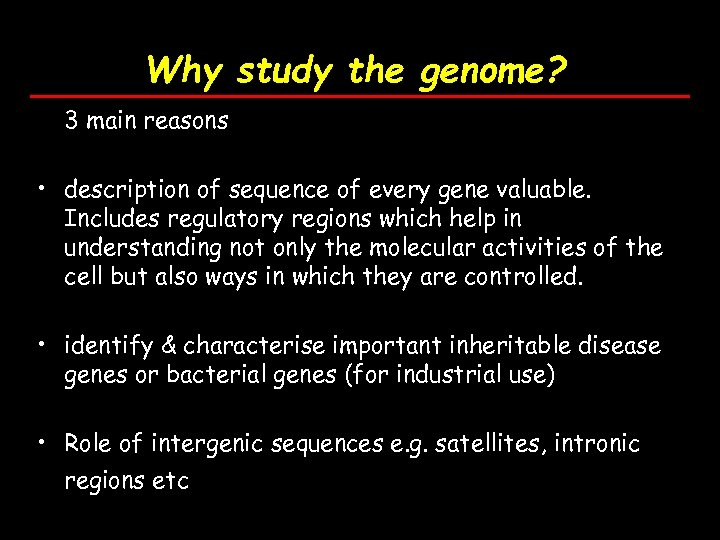 Why study the genome? 3 main reasons • description of sequence of every gene
