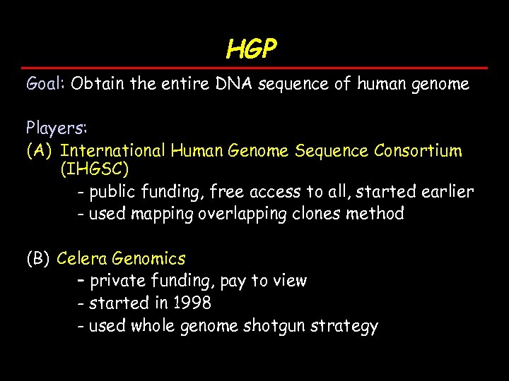 HGP Goal: Obtain the entire DNA sequence of human genome Players: (A) International Human