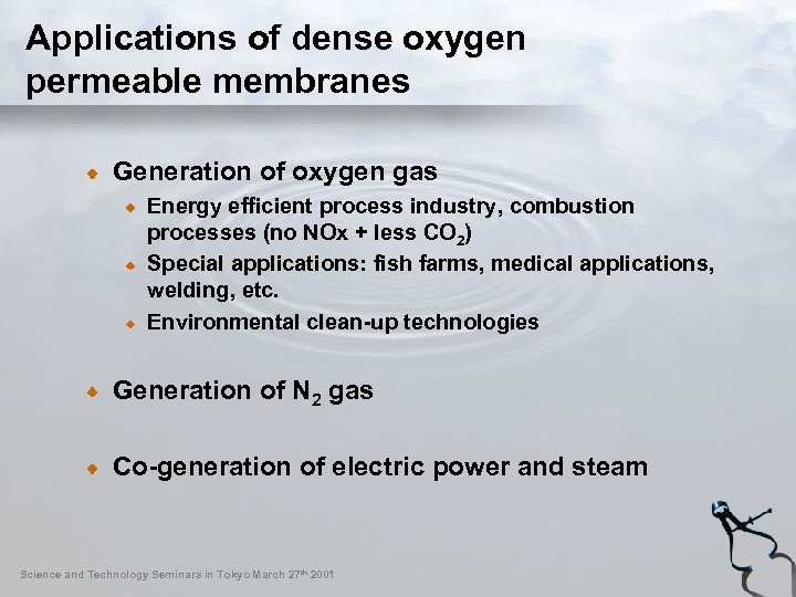 Applications of dense oxygen permeable membranes Generation of oxygen gas Energy efficient process industry,