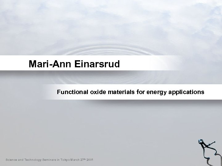 Mari-Ann Einarsrud Functional oxide materials for energy applications Science and Technology Seminars in Tokyo