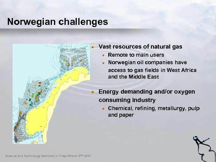 Norwegian challenges Vast resources of natural gas Remote to main users Norwegian oil companies