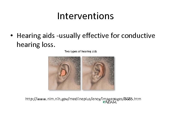 Interventions • Hearing aids -usually effective for conductive hearing loss. http: //www. nlm. nih.