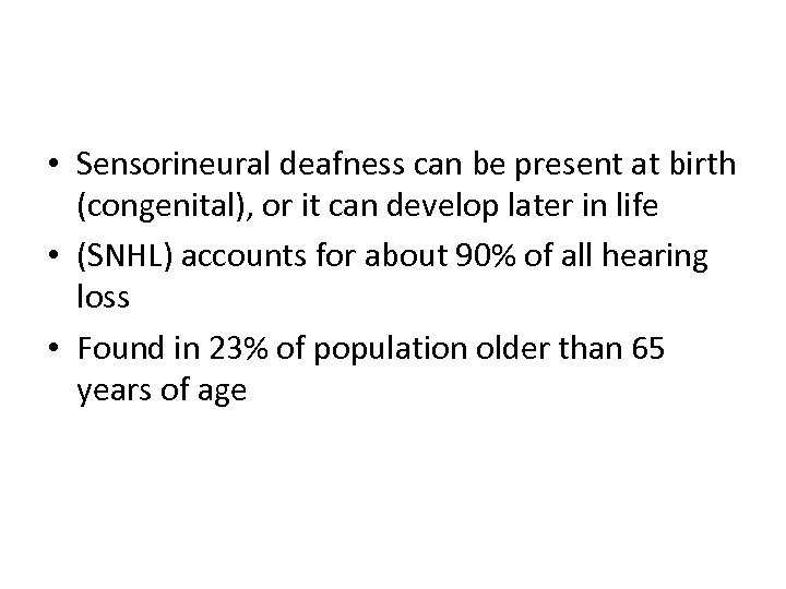 • Sensorineural deafness can be present at birth (congenital), or it can develop