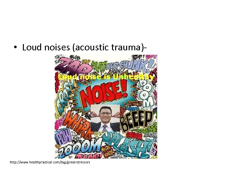 • Loud noises (acoustic trauma)- http: //www. healthpractical. com/tag/great-stressors