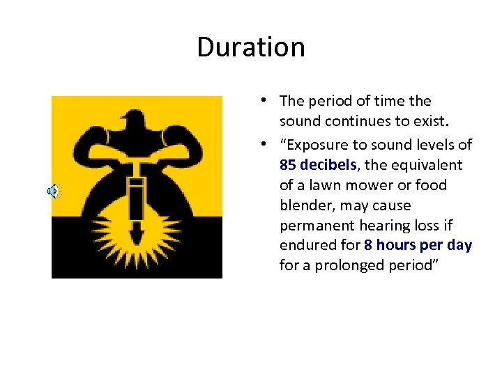 "Duration • The period of time the sound continues to exist. • ""Exposure to"