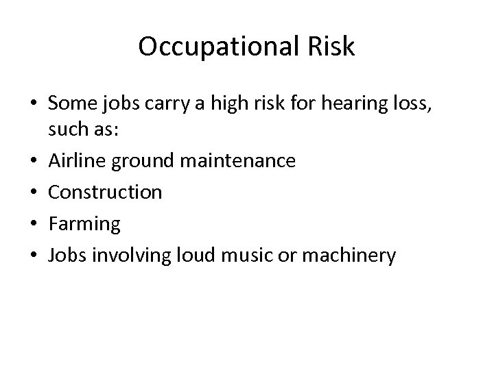 Occupational Risk • Some jobs carry a high risk for hearing loss, such as:
