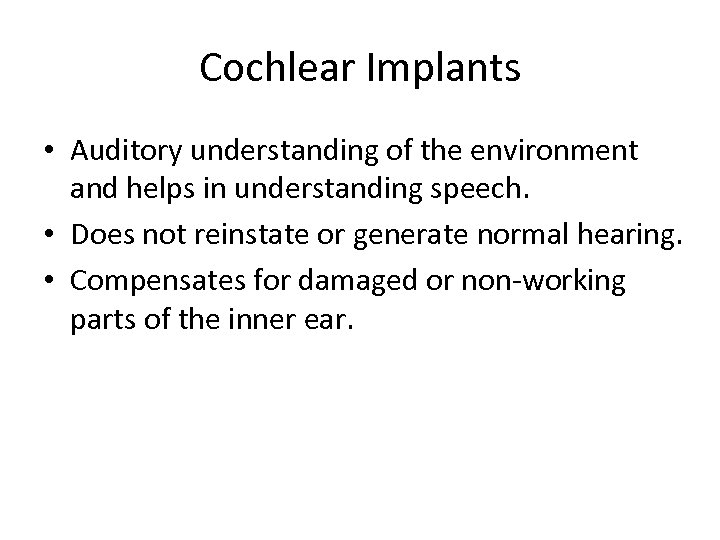 Cochlear Implants • Auditory understanding of the environment and helps in understanding speech. •