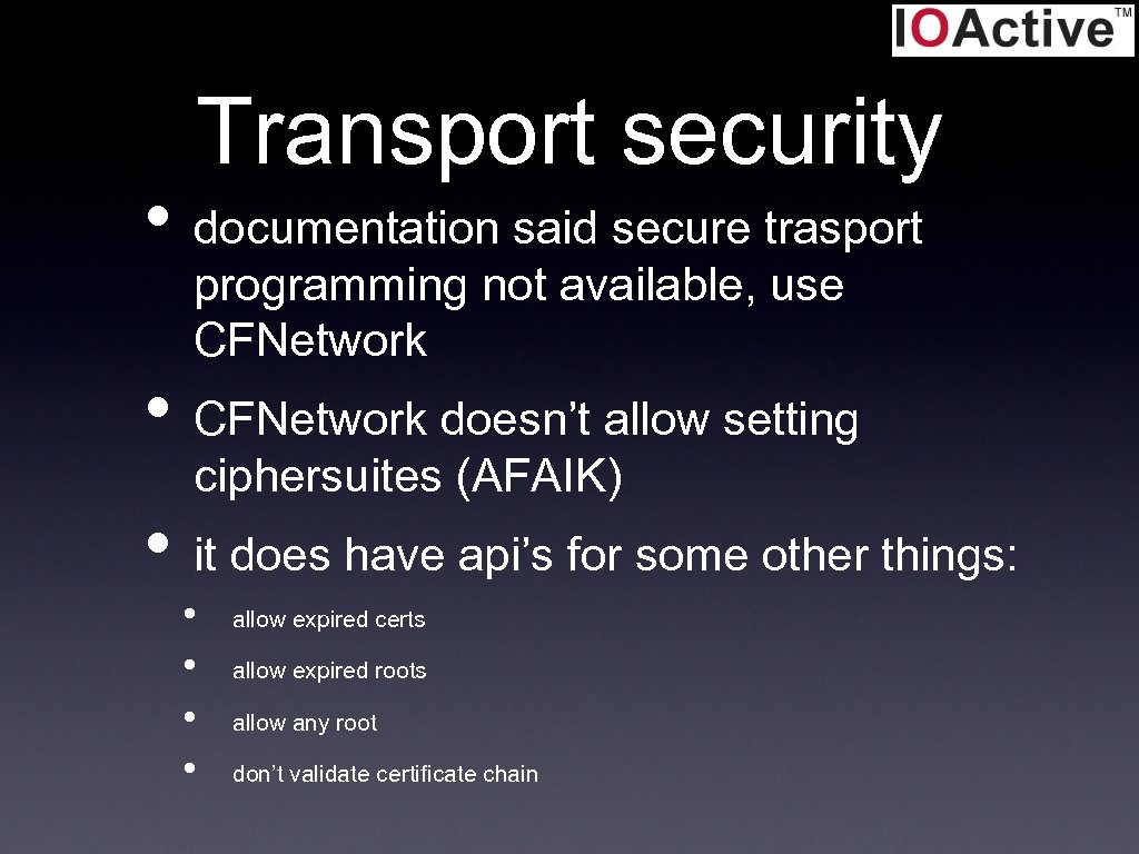 Transport security • documentation said secure trasport programming not available, use CFNetwork • CFNetwork